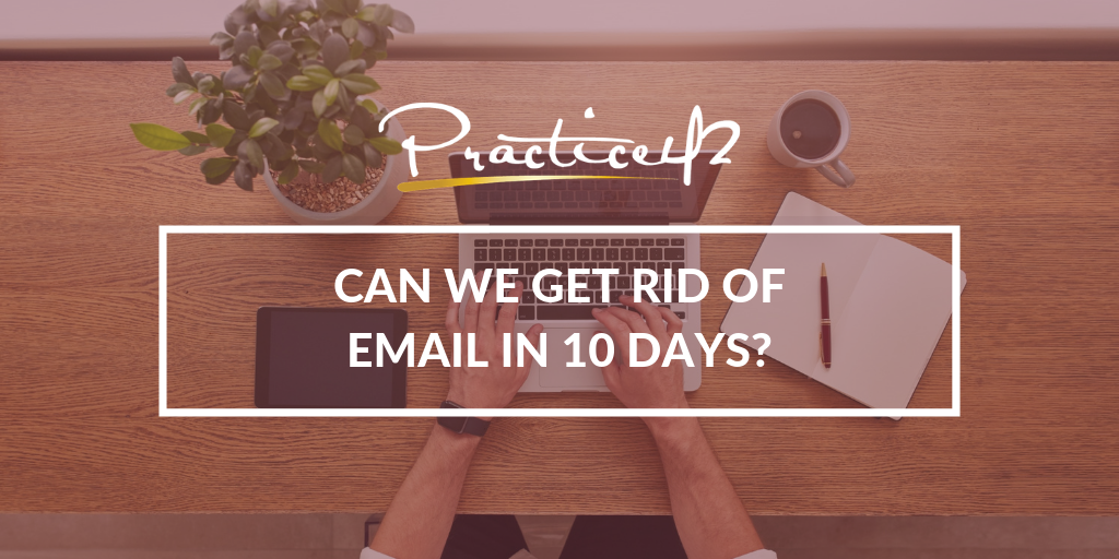 Can We Get Rid of Email in 10 Days?