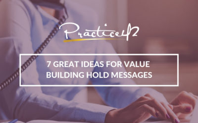 7 Great Ideas for Value Building Hold Messages