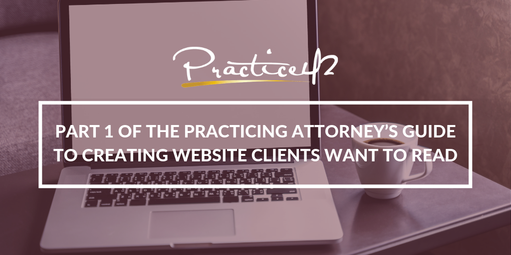 part-1-of-the-practicing-attorneys-guide-to-creating-website-clients-want-to-read