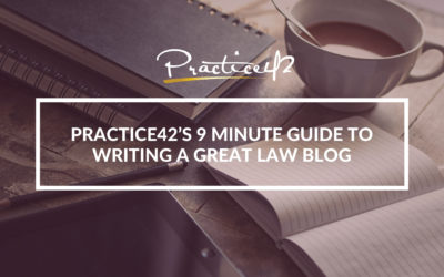 Practice42's 9 Minute Guide to Writing a Great Law Blog