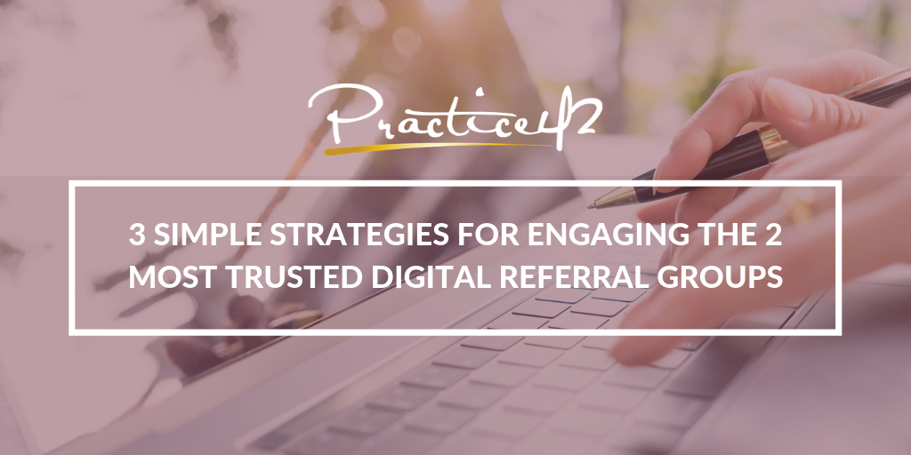 3 Simple Strategies for Engaging the 2 Most Trusted Digital Referral Groups