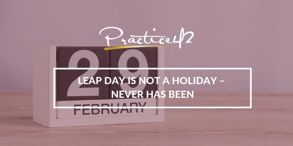 Leap Day is Not a Holiday – Never Has Been
