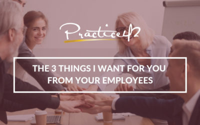 The 3 Things I Want for You From Your Employees