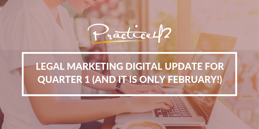Legal Marketing Digital Update for Quarter 1 (and it is only February!)