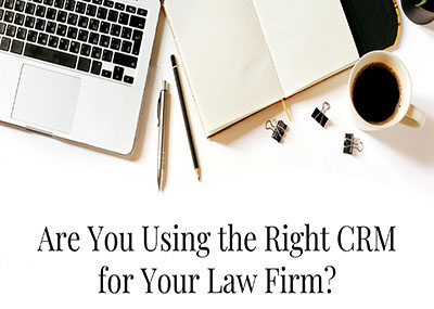 Are You Using The Right CRM For Your Law Firm?