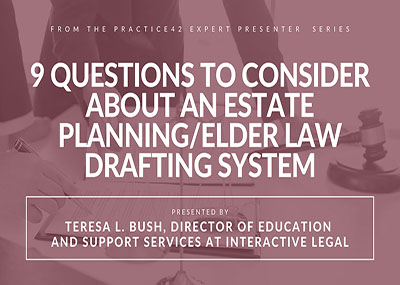 9 Questions to Consider About an Estate Planning/Elder Law Drafting System
