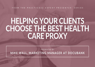 Helping Your Clients Choose the Best Health Care Proxy