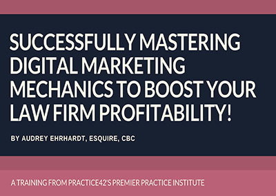 Successfully Mastering Digital Marketing Mechanics to Boost Your Law Firm Profitability