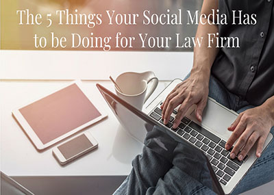 The 5 Things Your Social Media Has to be Doing for Your Law Firm