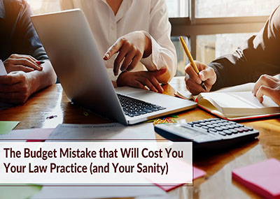 The Budget Mistake that Will Cost You Your Law Practice (and Your Sanity)