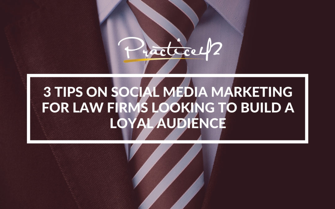 3-tips-for-social-media-for-law-firms-looking-to-build-a-loyal-audience