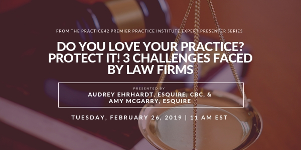 Do You Love Your Practice? Protect It! 3 Challenges Faced by Law Firms