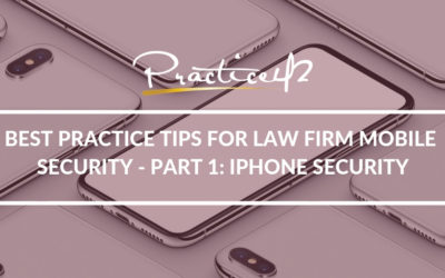 Best Practice Tips for Law Firm Mobile Security – Part 1: iPhone Security