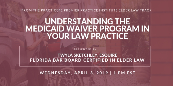 Understanding the Medicaid Waiver Program in Your Law Practice