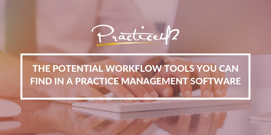 The Potential Workflow Tools You Can Find in a Practice Management Software
