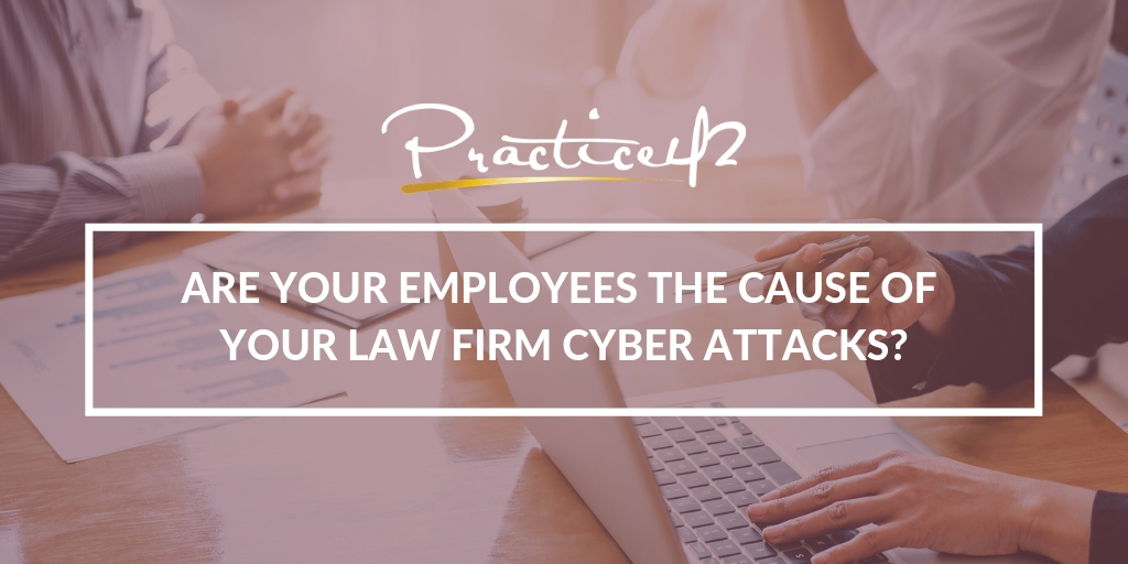are-your-employees-the-cause-of-your-law-firm-cyber-attacks