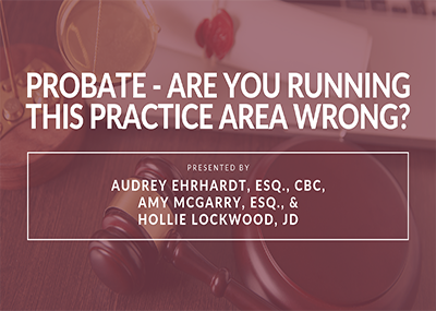Probate – Are You Running This Practice Area Wrong?