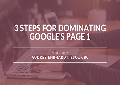 3 Steps for Successfully Dominating Google's Page 1