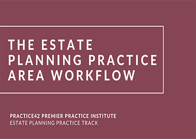 The Estate Planning Practice Area Workflow