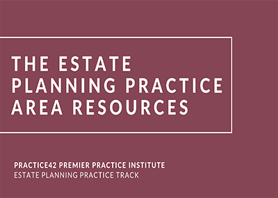 The Estate Planning Practice Area Resources