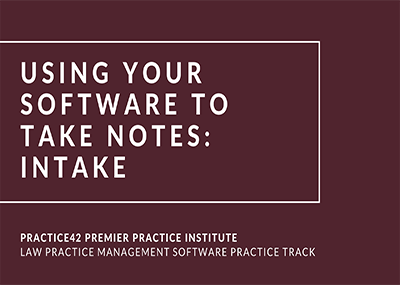 Using Your Software to Take Notes: Intake