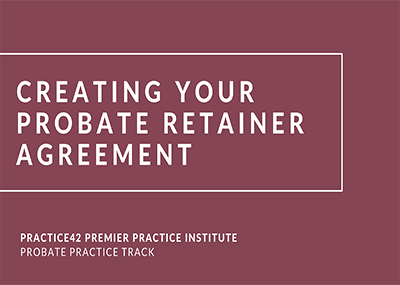 Creating Your Probate Retainer Agreement