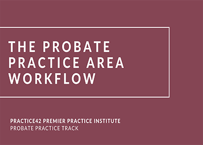 The Probate Practice Area Workflow