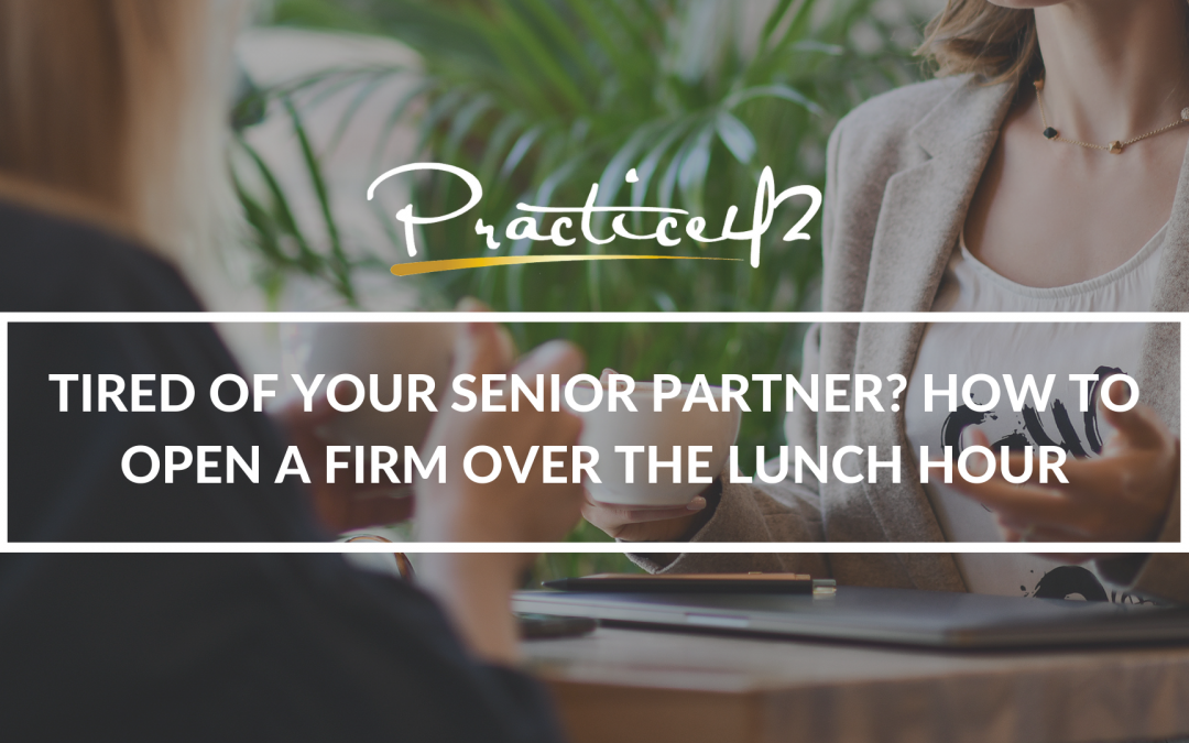 Tired of Your Senior Partner? How to Open a Firm Over the Lunch Hour