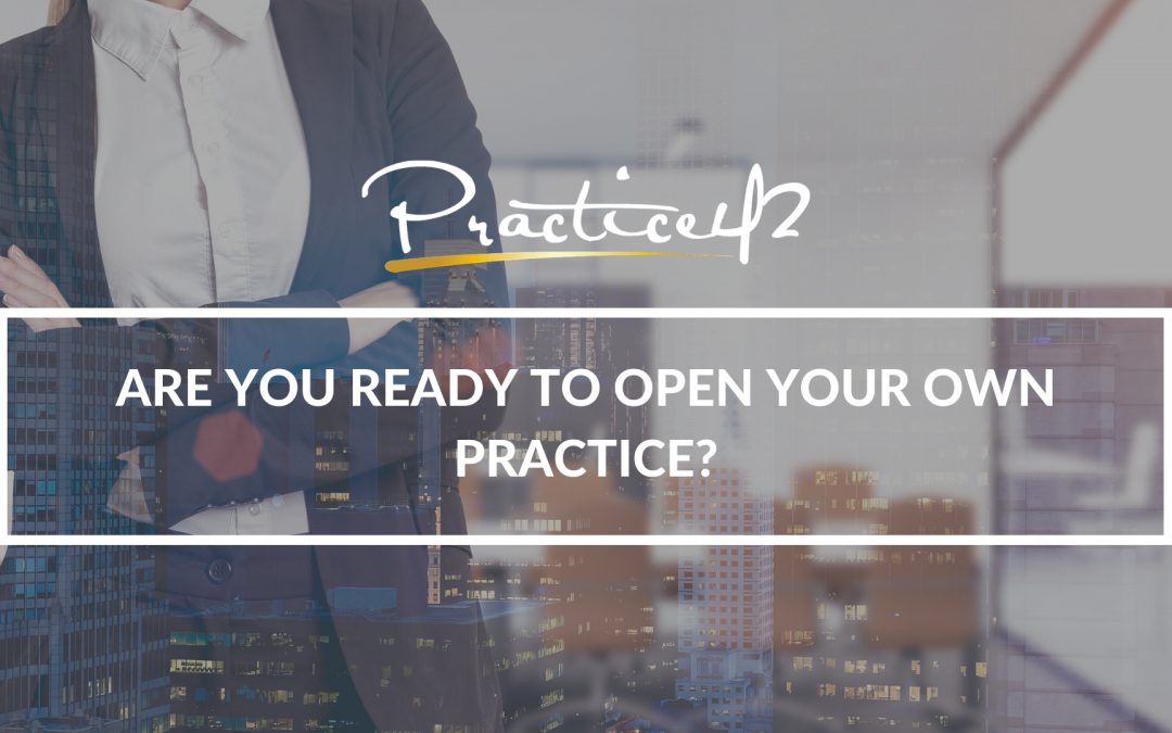 Are You Ready to Open your Own Practice?