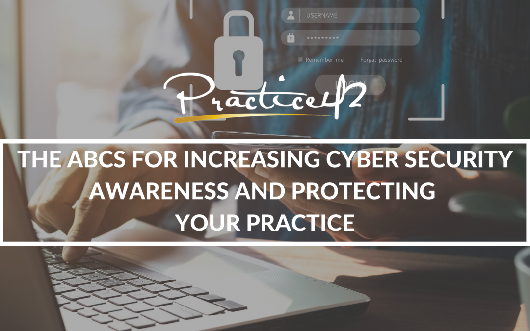 The ABCs for Increasing Cybersecurity Awareness and Protecting Your Practice
