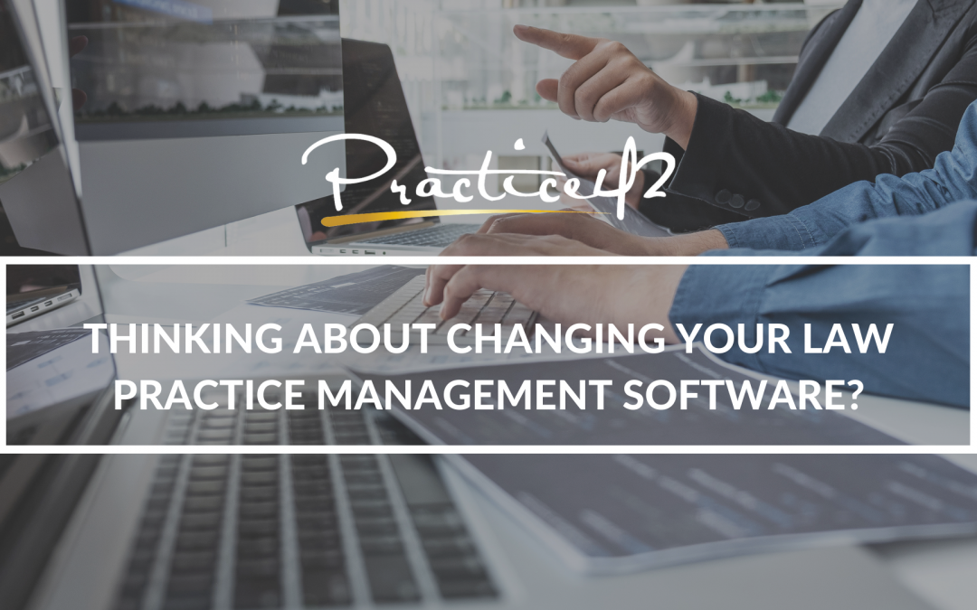 Thinking About Changing Your Law Practice Management Software?